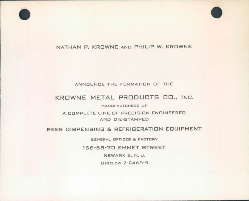 Circa 1947-1949 - Krowne is formed by the original owners, Nathan P. Krowne and Philip W. Krowne.